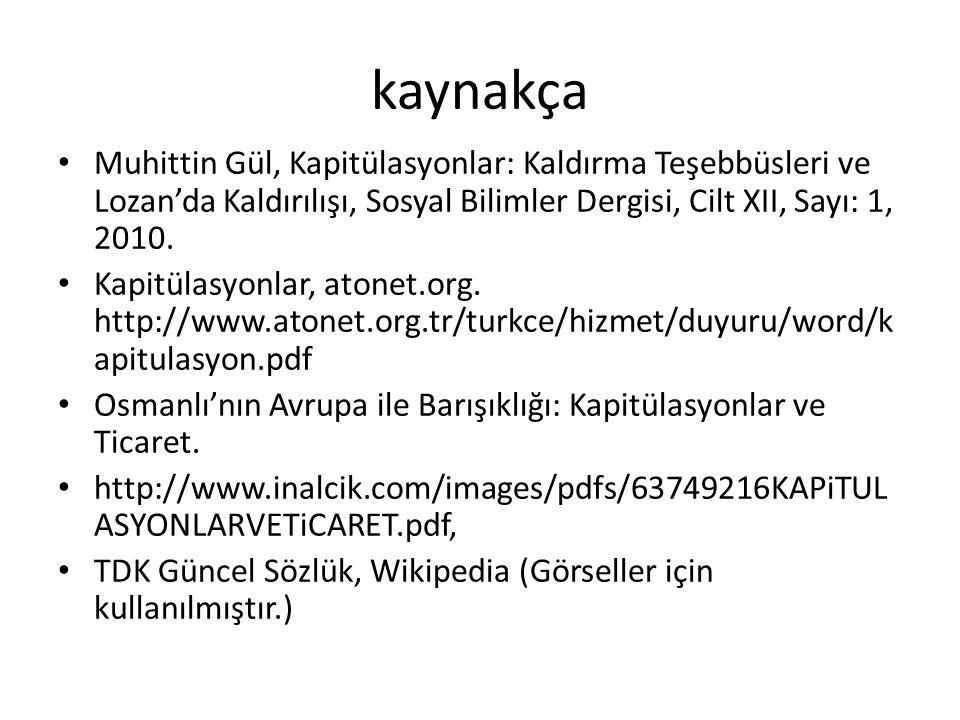 kaynakça Muhittin Gül, Kapitülasyonlar: Kaldırma Teşebbüsleri ve Lozan'da Kaldırılışı, Sosyal Bilimler Dergisi, Cilt XII, Sayı: 1, 2010.