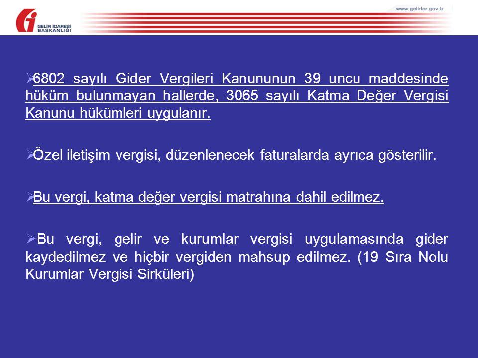 6802 sayılı Gider Vergileri Kanununun 39 uncu maddesinde hüküm bulunmayan hallerde, 3065 sayılı Katma Değer Vergisi Kanunu hükümleri uygulanır.