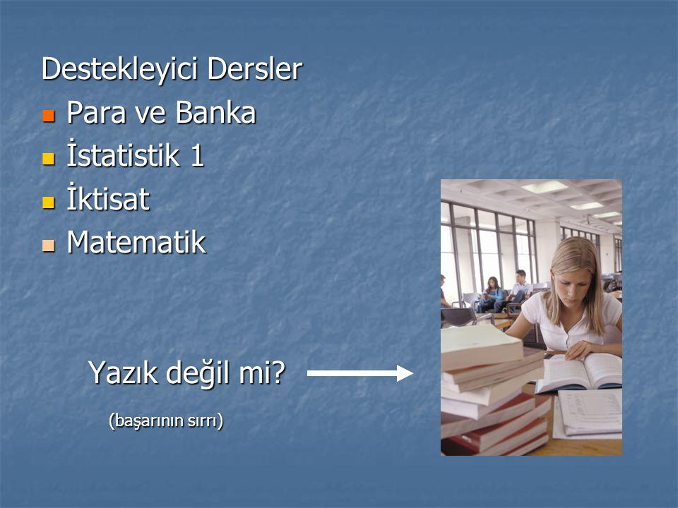 Destekleyici Dersler Para ve Banka İstatistik 1 İktisat Matematik Yazık değil mi (başarının sırrı)