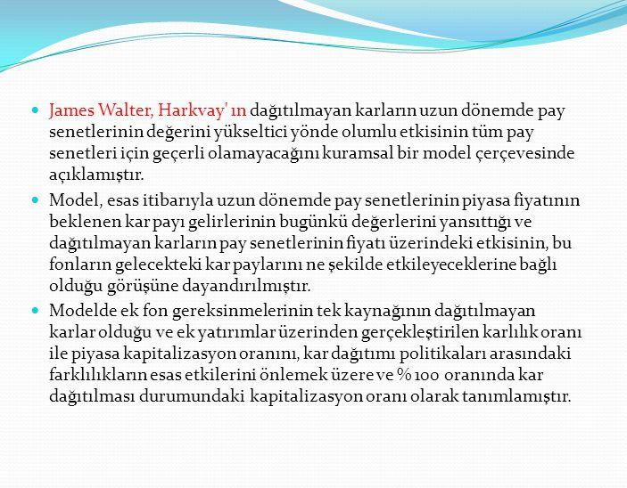James Walter, Harkvay ın dağıtılmayan karların uzun dönemde pay senetlerinin değerini yükseltici yönde olumlu etkisinin tüm pay senetleri için geçerli olamayacağını kuramsal bir model çerçevesinde açıklamıştır.