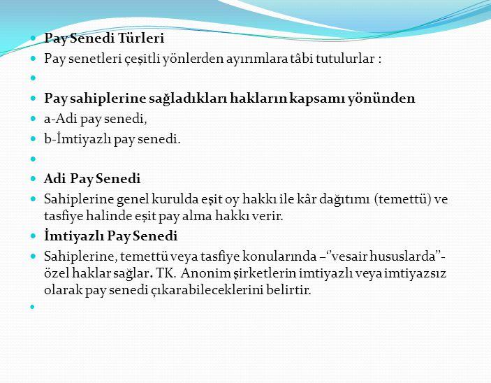 Pay Senedi Türleri Pay senetleri çeşitli yönlerden ayırımlara tâbi tutulurlar : Pay sahiplerine sağladıkları hakların kapsamı yönünden.