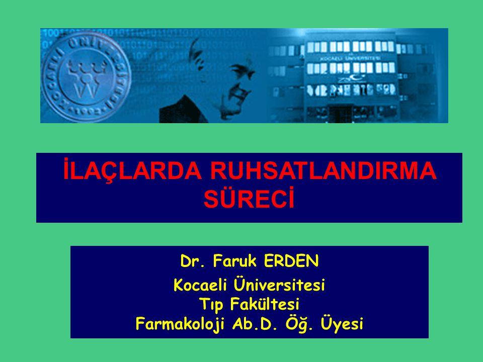 İLAÇLARDA RUHSATLANDIRMA SÜRECİ Farmakoloji Ab.D. Öğ. Üyesi