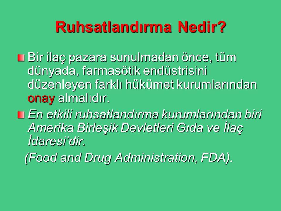 Ruhsatlandırma Nedir Bir ilaç pazara sunulmadan önce, tüm dünyada, farmasötik endüstrisini düzenleyen farklı hükümet kurumlarından onay almalıdır.