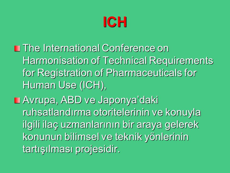ICH The International Conference on Harmonisation of Technical Requirements for Registration of Pharmaceuticals for Human Use (ICH),