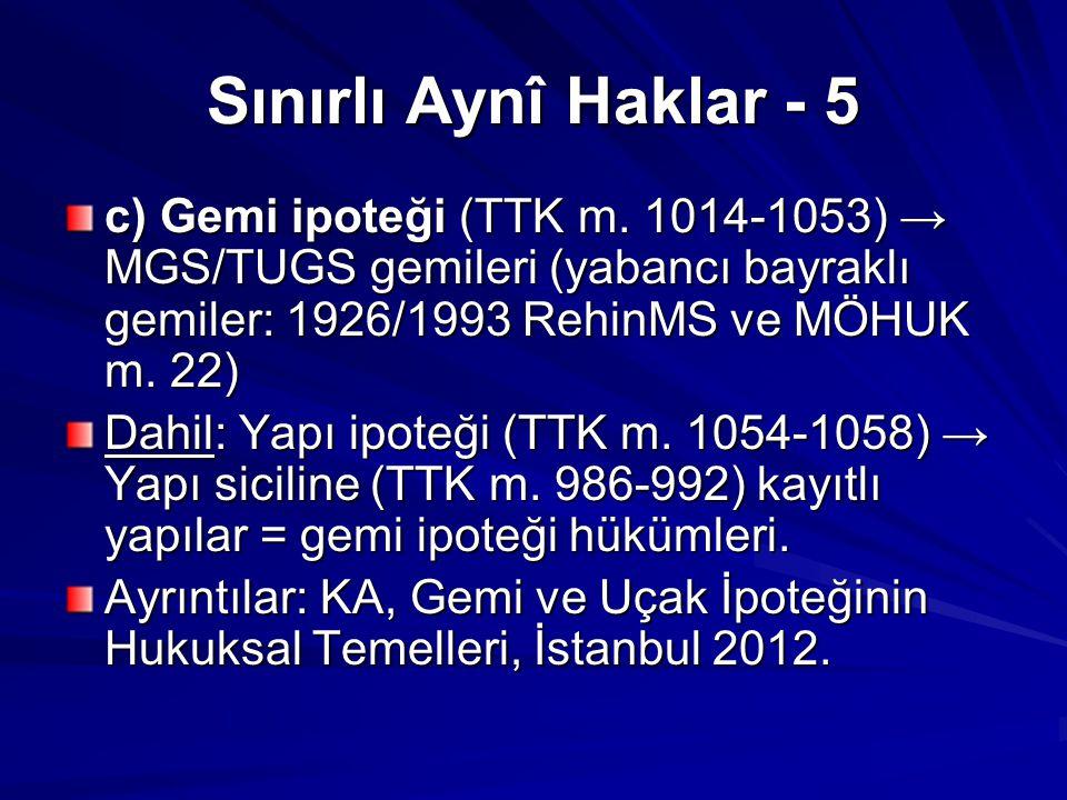 Sınırlı Aynî Haklar - 5 c) Gemi ipoteği (TTK m. 1014-1053) → MGS/TUGS gemileri (yabancı bayraklı gemiler: 1926/1993 RehinMS ve MÖHUK m. 22)