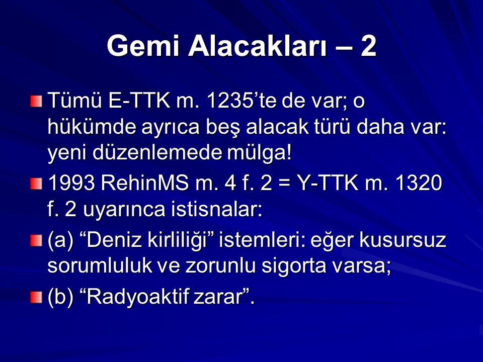 Gemi Alacakları – 2 Tümü E-TTK m. 1235'te de var; o hükümde ayrıca beş alacak türü daha var: yeni düzenlemede mülga!
