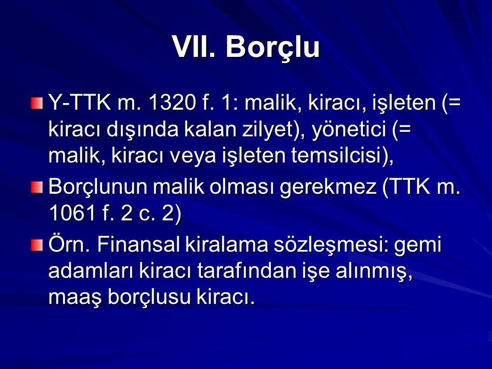 VII. Borçlu Y-TTK m. 1320 f. 1: malik, kiracı, işleten (= kiracı dışında kalan zilyet), yönetici (= malik, kiracı veya işleten temsilcisi),