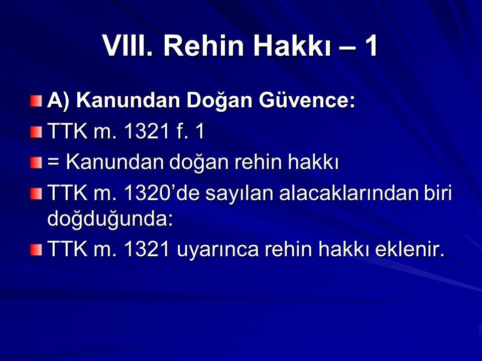 VIII. Rehin Hakkı – 1 A) Kanundan Doğan Güvence: TTK m. 1321 f. 1
