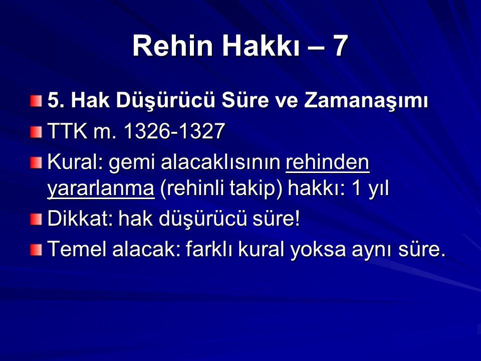 Rehin Hakkı – 7 5. Hak Düşürücü Süre ve Zamanaşımı TTK m. 1326-1327