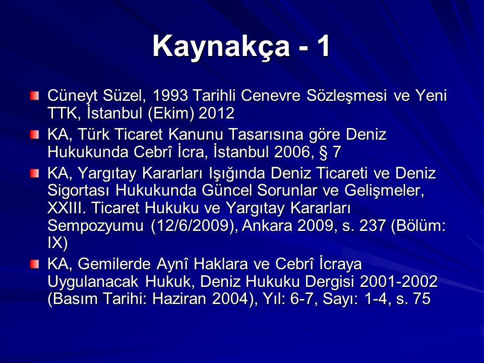 Kaynakça - 1 Cüneyt Süzel, 1993 Tarihli Cenevre Sözleşmesi ve Yeni TTK, İstanbul (Ekim) 2012.