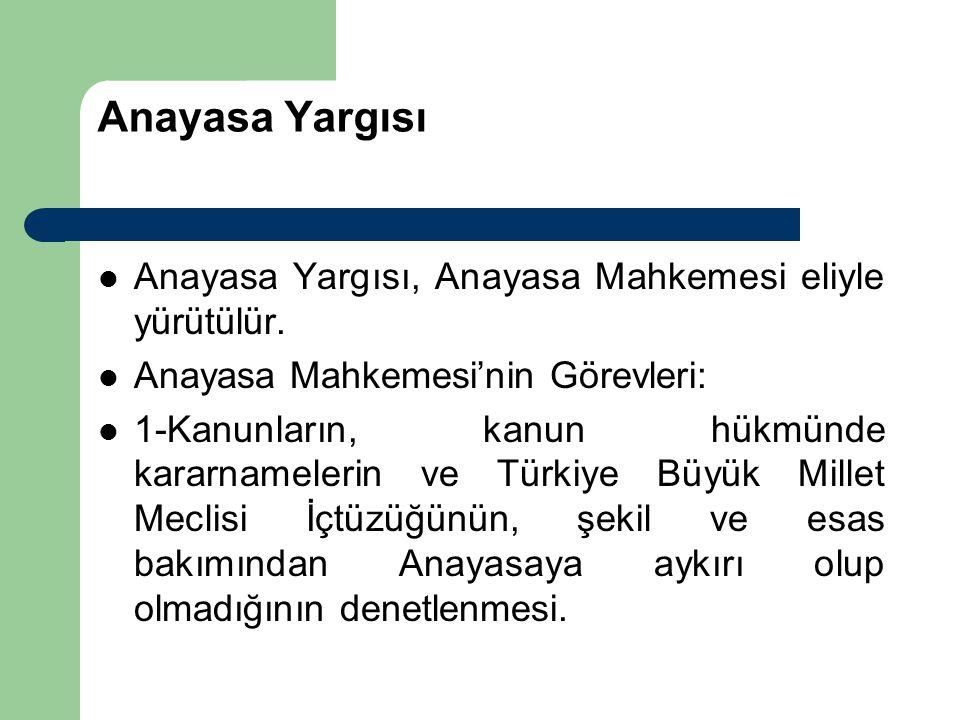 Anayasa Yargısı Anayasa Yargısı, Anayasa Mahkemesi eliyle yürütülür.
