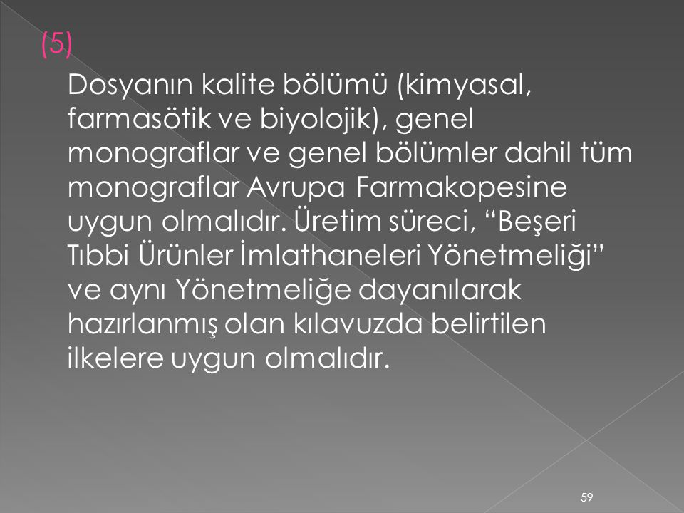 (5) Dosyanın kalite bölümü (kimyasal, farmasötik ve biyolojik), genel monograflar ve genel bölümler dahil tüm monograflar Avrupa Farmakopesine uygun olmalıdır.