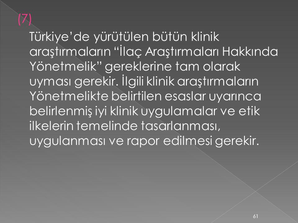 (7) Türkiye'de yürütülen bütün klinik araştırmaların İlaç Araştırmaları Hakkında Yönetmelik gereklerine tam olarak uyması gerekir.