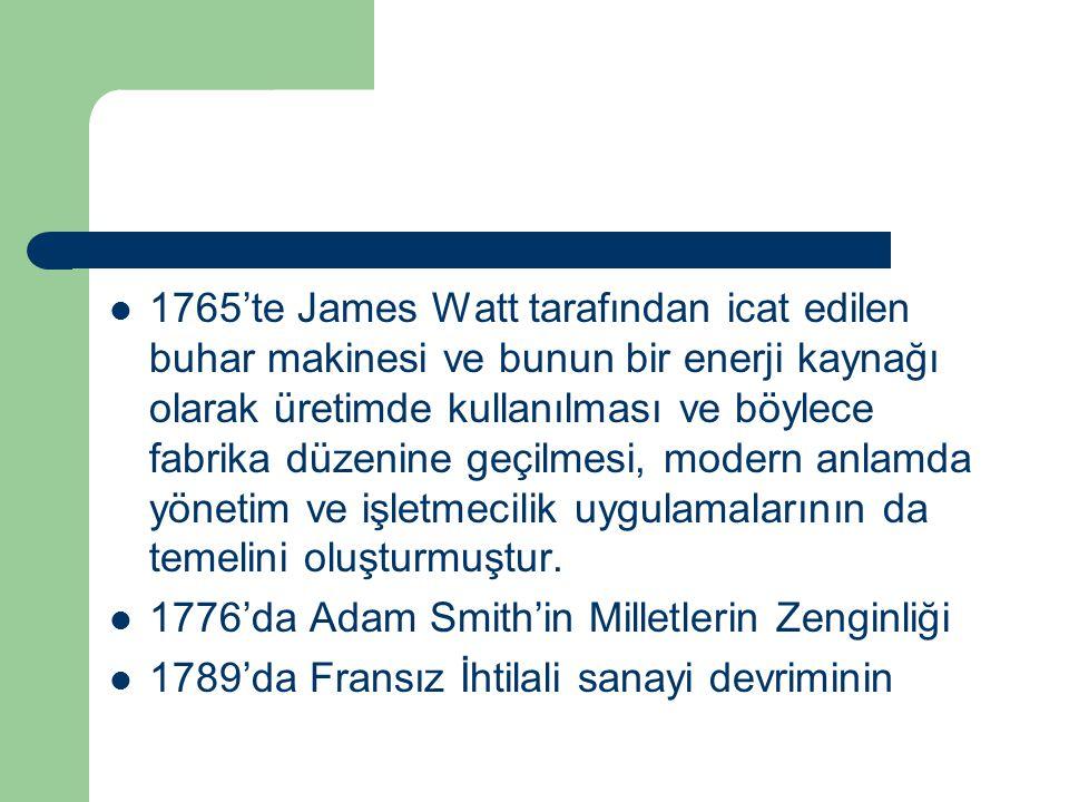 1765'te James Watt tarafından icat edilen buhar makinesi ve bunun bir enerji kaynağı olarak üretimde kullanılması ve böylece fabrika düzenine geçilmesi, modern anlamda yönetim ve işletmecilik uygulamalarının da temelini oluşturmuştur.