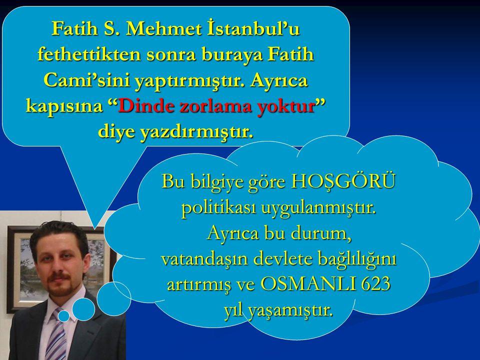 Fatih S. Mehmet İstanbul'u fethettikten sonra buraya Fatih Cami'sini yaptırmıştır. Ayrıca kapısına Dinde zorlama yoktur diye yazdırmıştır.