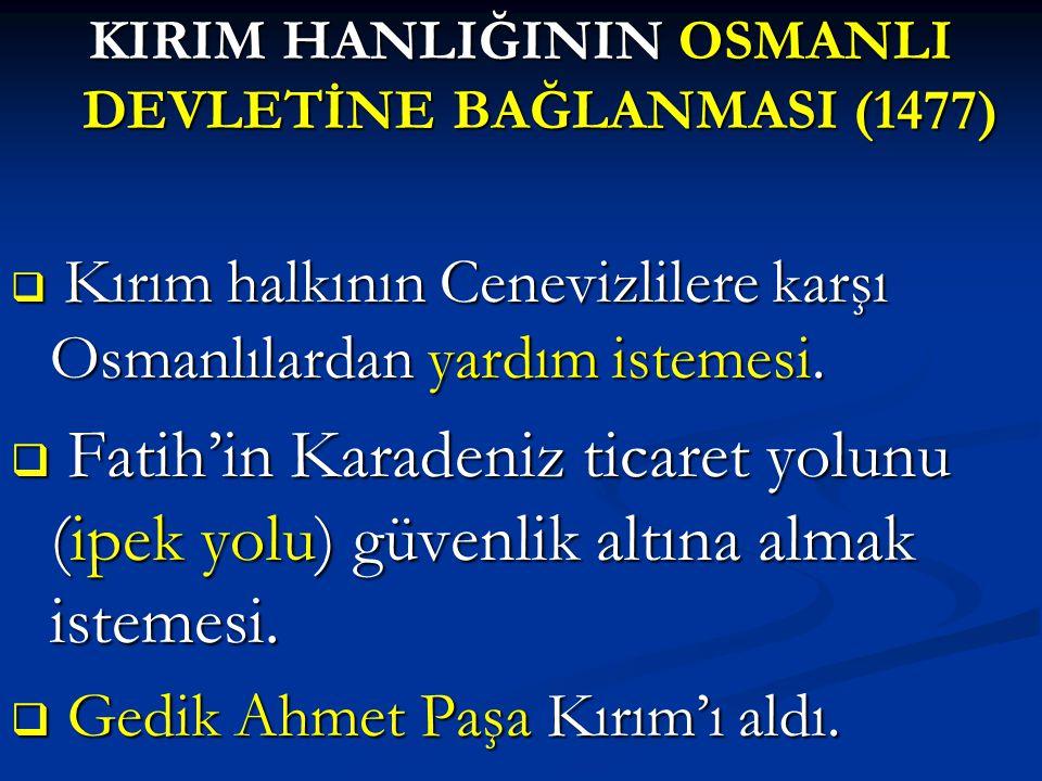 KIRIM HANLIĞININ OSMANLI DEVLETİNE BAĞLANMASI (1477)