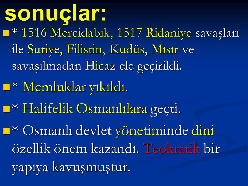sonuçlar: * Memluklar yıkıldı. * Halifelik Osmanlılara geçti.