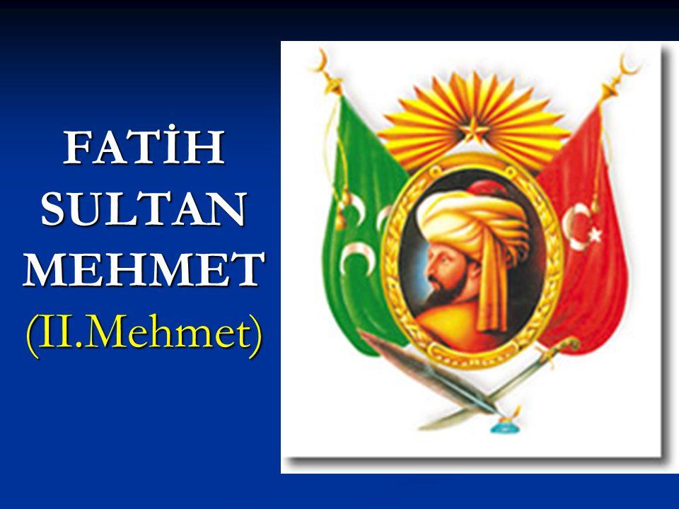 FATİH SULTAN MEHMET (II.Mehmet)