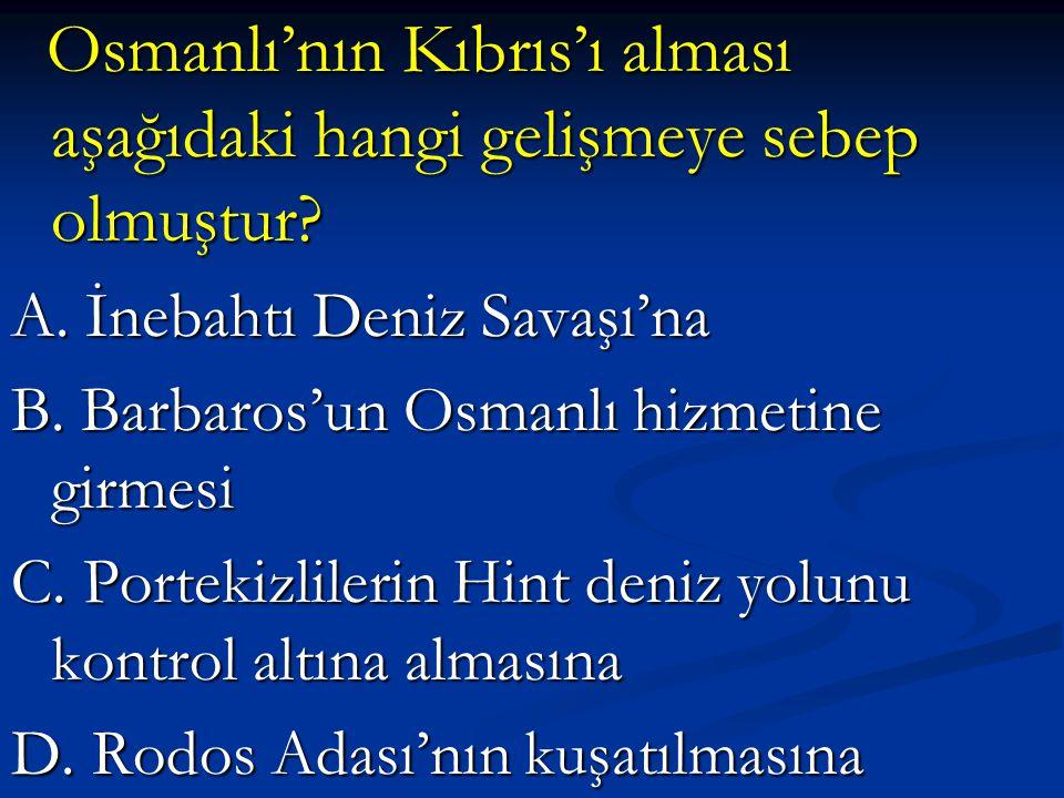 Osmanlı'nın Kıbrıs'ı alması aşağıdaki hangi gelişmeye sebep olmuştur