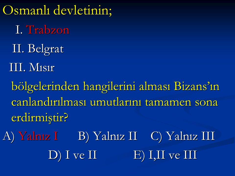 Osmanlı devletinin; I. Trabzon II. Belgrat III. Mısır