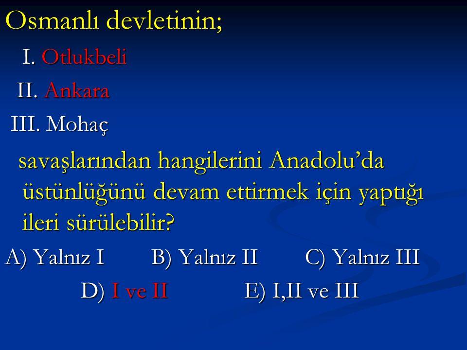 Osmanlı devletinin; I. Otlukbeli. II. Ankara. III. Mohaç.