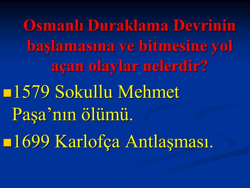 Osmanlı Duraklama Devrinin başlamasına ve bitmesine yol açan olaylar nelerdir