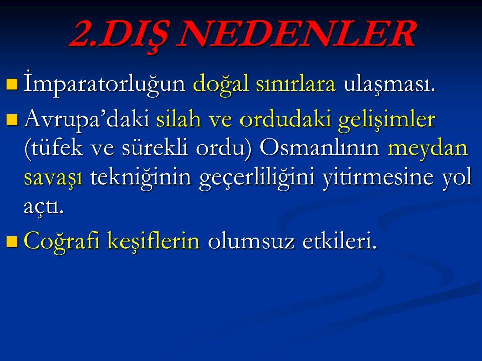 2.DIŞ NEDENLER İmparatorluğun doğal sınırlara ulaşması.