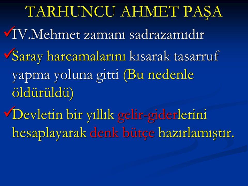 TARHUNCU AHMET PAŞA IV.Mehmet zamanı sadrazamıdır