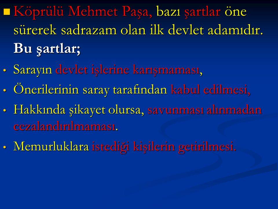Köprülü Mehmet Paşa, bazı şartlar öne sürerek sadrazam olan ilk devlet adamıdır. Bu şartlar;