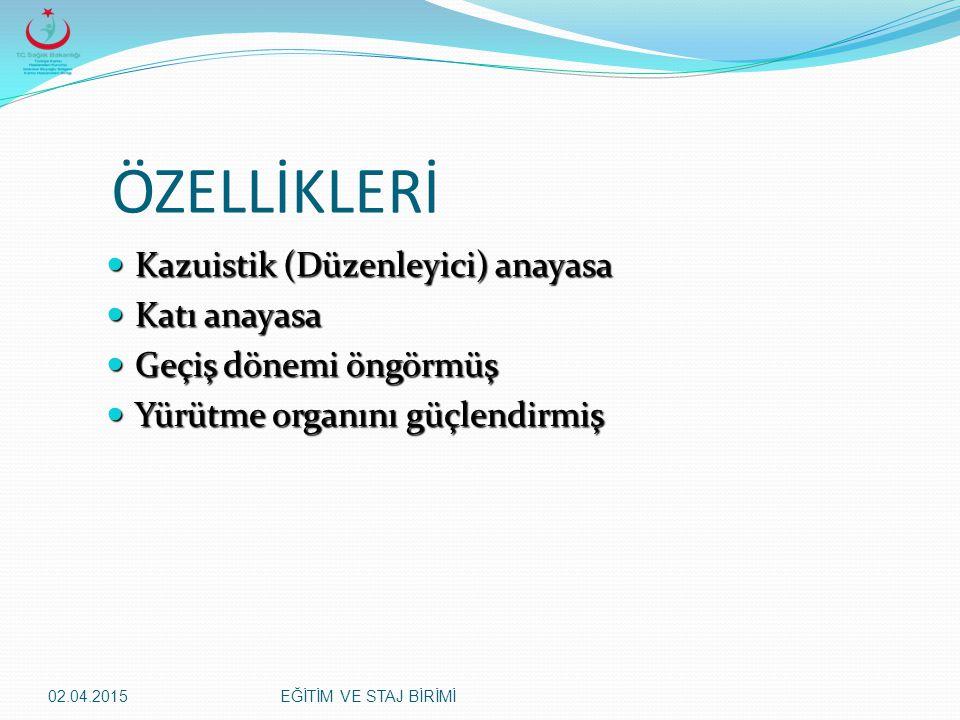 ÖZELLİKLERİ Kazuistik (Düzenleyici) anayasa Katı anayasa