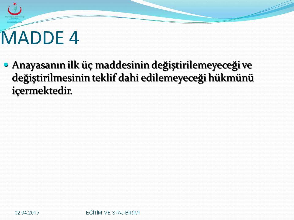 MADDE 4 Anayasanın ilk üç maddesinin değiştirilemeyeceği ve değiştirilmesinin teklif dahi edilemeyeceği hükmünü içermektedir.