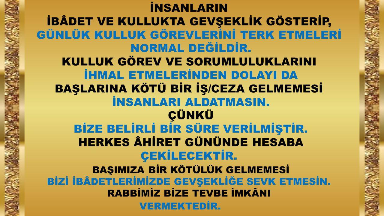 İBÂDET VE KULLUKTA GEVŞEKLİK GÖSTERİP,