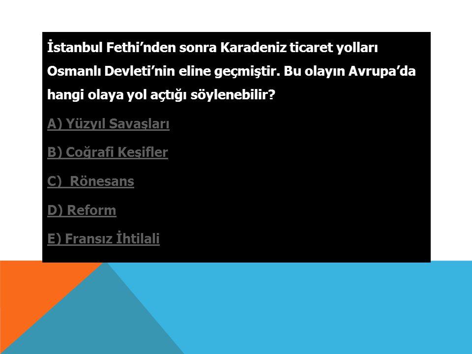 İstanbul Fethi'nden sonra Karadeniz ticaret yolları Osmanlı Devleti'nin eline geçmiştir.