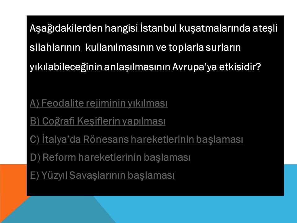 Aşağıdakilerden hangisi İstanbul kuşatmalarında ateşli silahlarının kullanılmasının ve toplarla surların yıkılabileceğinin anlaşılmasının Avrupa'ya etkisidir.