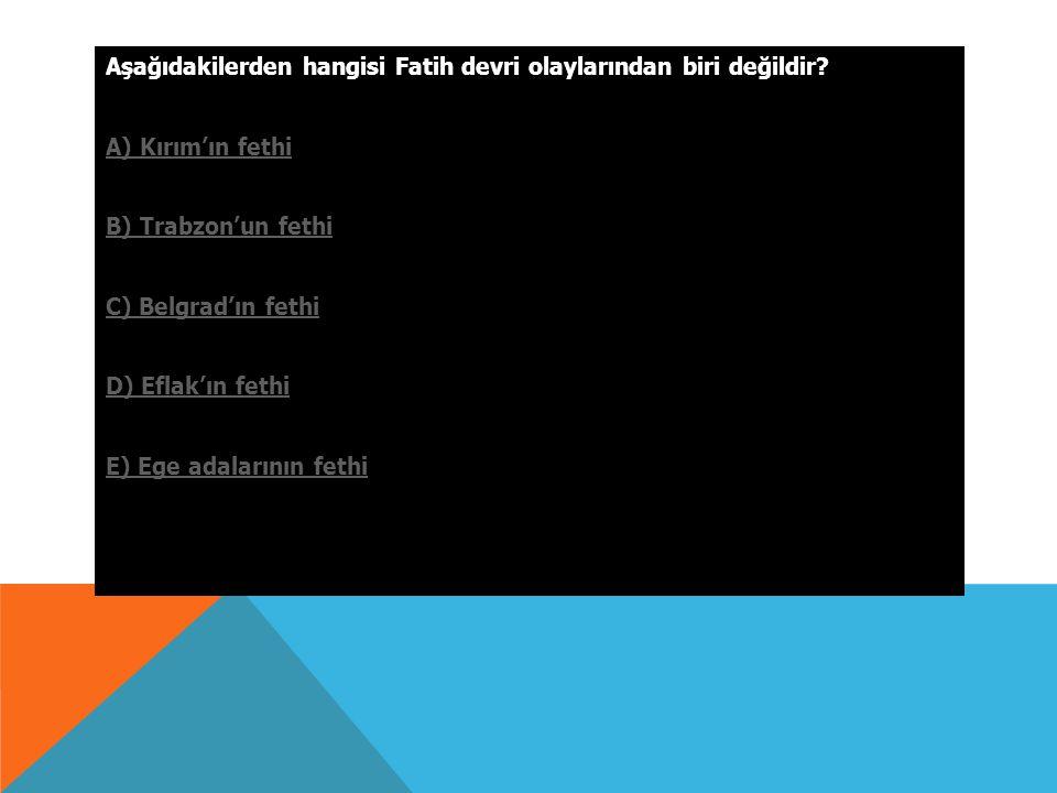 Aşağıdakilerden hangisi Fatih devri olaylarından biri değildir