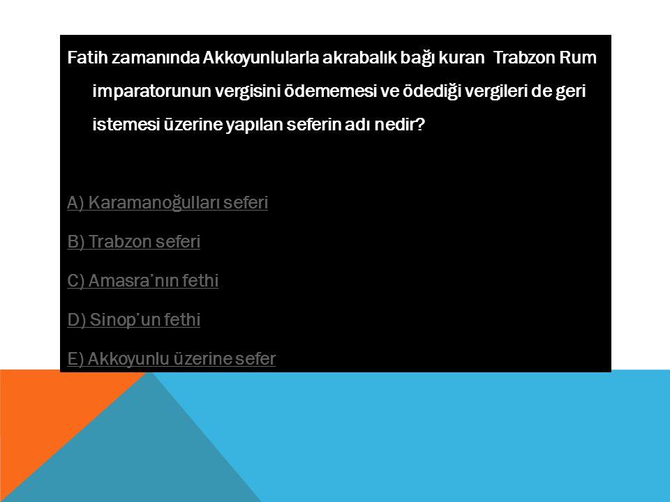 Fatih zamanında Akkoyunlularla akrabalık bağı kuran Trabzon Rum imparatorunun vergisini ödememesi ve ödediği vergileri de geri istemesi üzerine yapılan seferin adı nedir.