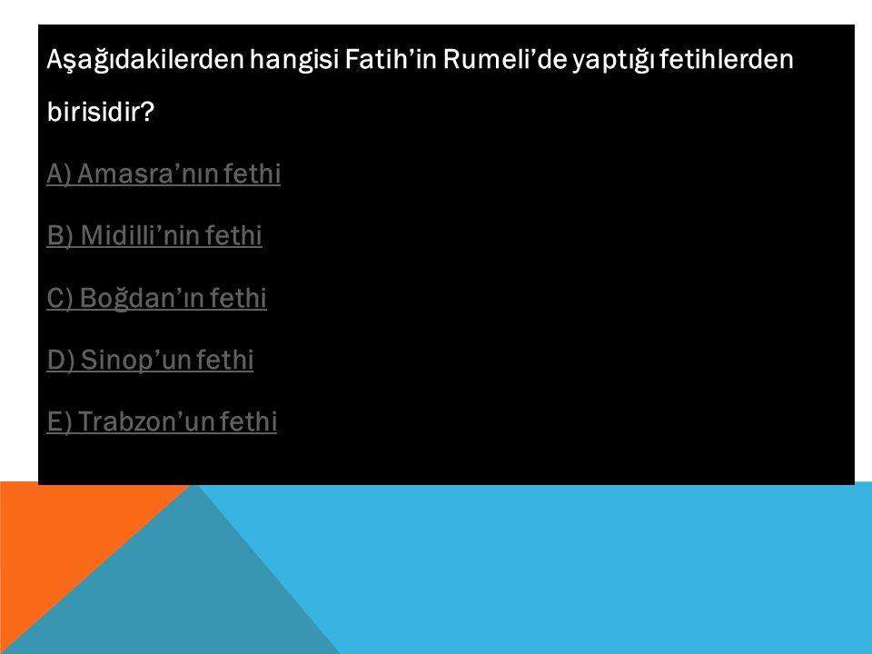 Aşağıdakilerden hangisi Fatih'in Rumeli'de yaptığı fetihlerden birisidir.