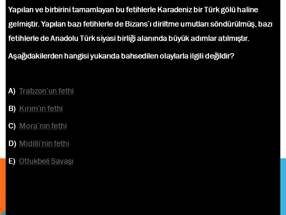 Yapılan ve birbirini tamamlayan bu fetihlerle Karadeniz bir Türk gölü haline gelmiştir. Yapılan bazı fetihlerle de Bizans'ı diriltme umutları söndürülmüş, bazı fetihlerle de Anadolu Türk siyasi birliği alanında büyük adımlar atılmıştır.