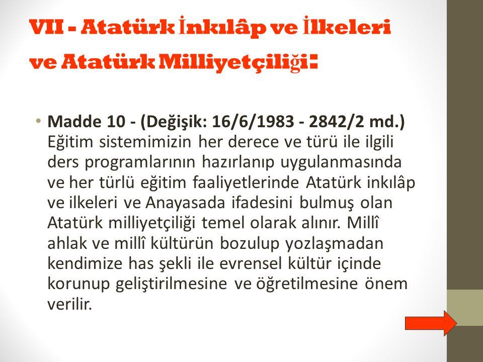 VII - Atatürk İnkılâp ve İlkeleri ve Atatürk Milliyetçiliği: