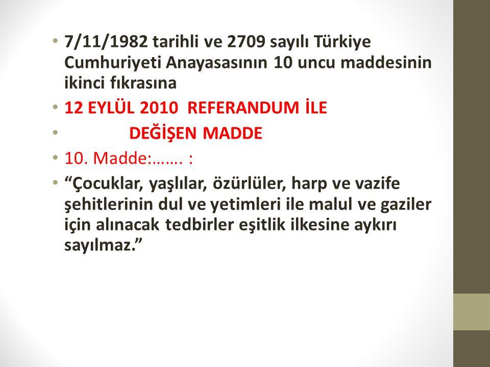 7/11/1982 tarihli ve 2709 sayılı Türkiye Cumhuriyeti Anayasasının 10 uncu maddesinin ikinci fıkrasına