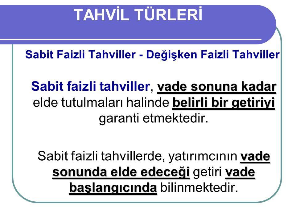 TAHVİL TÜRLERİ Sabit Faizli Tahviller - Değişken Faizli Tahviller.