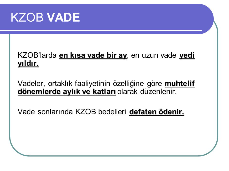 KZOB VADE KZOB'larda en kısa vade bir ay, en uzun vade yedi yıldır.