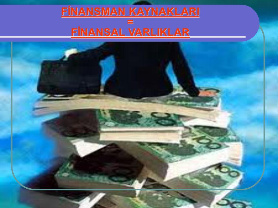 FİNANSMAN KAYNAKLARI = FİNANSAL VARLIKLAR