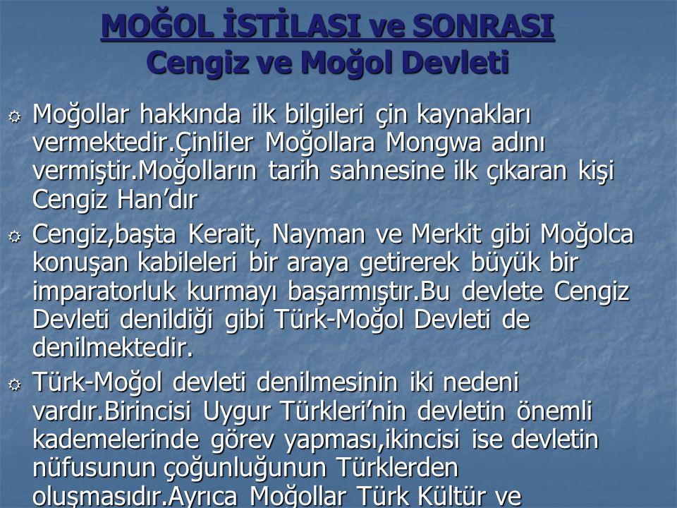 MOĞOL İSTİLASI ve SONRASI Cengiz ve Moğol Devleti