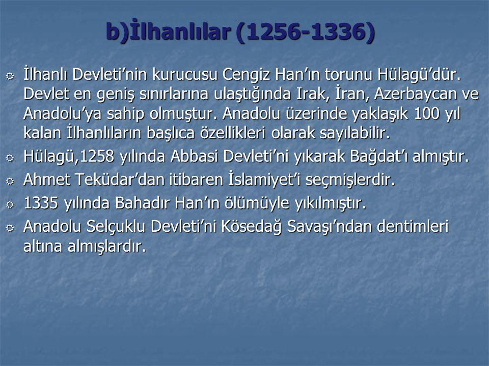 b)İlhanlılar (1256-1336)