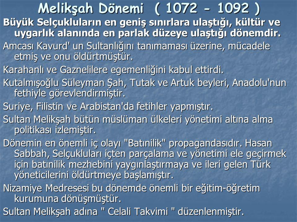 Melikşah Dönemi ( 1072 - 1092 ) Büyük Selçukluların en geniş sınırlara ulaştığı, kültür ve uygarlık alanında en parlak düzeye ulaştığı dönemdir.