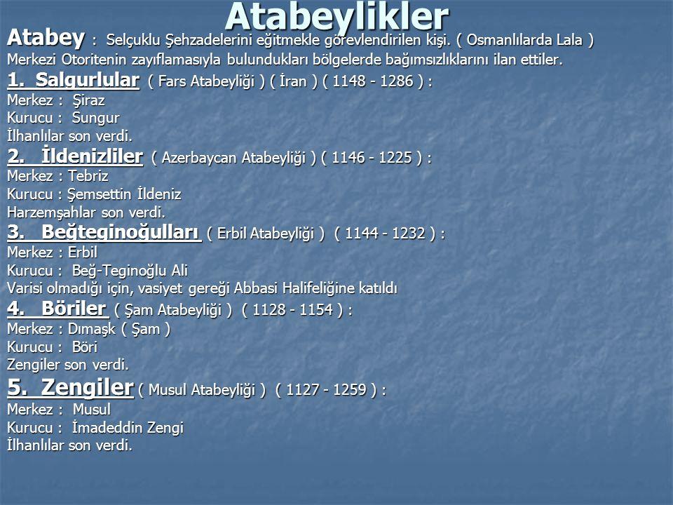 Atabeylikler Atabey : Selçuklu Şehzadelerini eğitmekle görevlendirilen kişi. ( Osmanlılarda Lala )