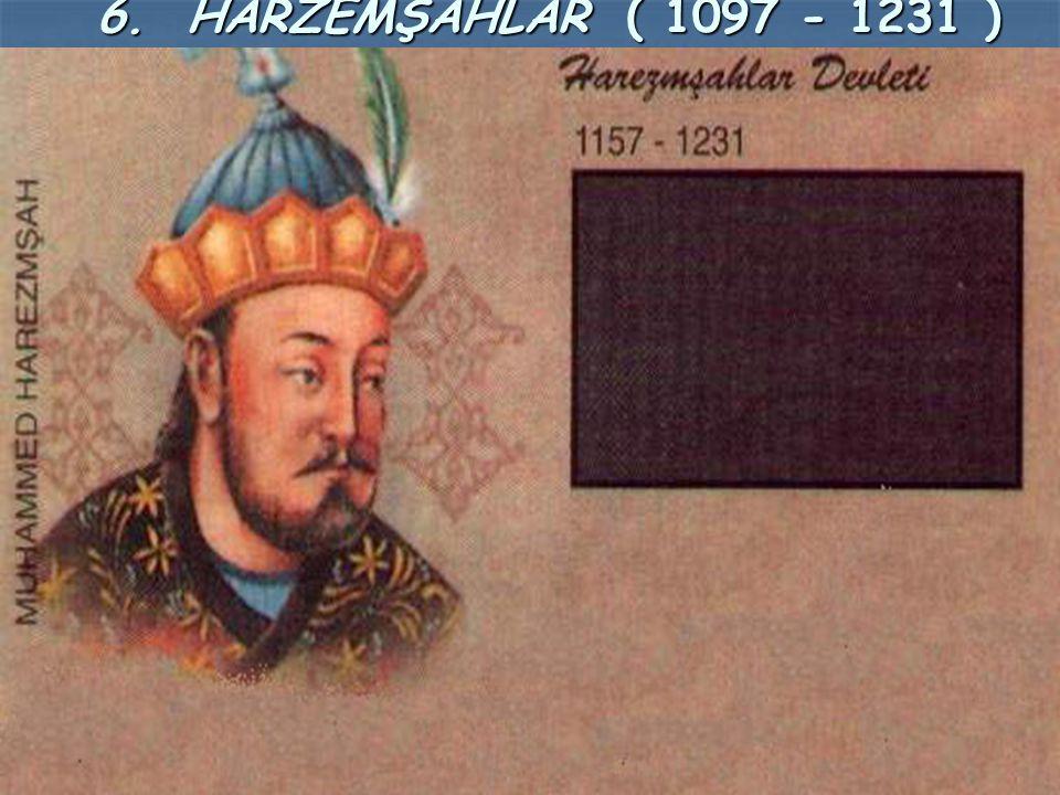 6. HARZEMŞAHLAR ( 1097 - 1231 )