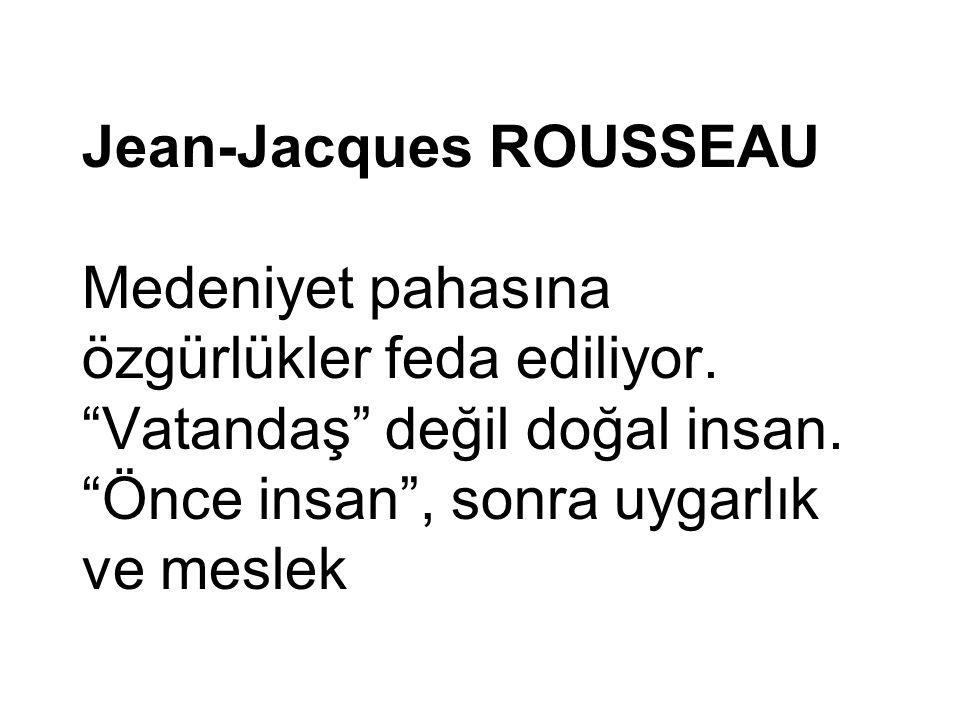 Jean-Jacques ROUSSEAU Medeniyet pahasına özgürlükler feda ediliyor