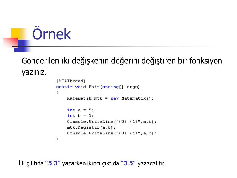 Örnek Gönderilen iki değişkenin değerini değiştiren bir fonksiyon